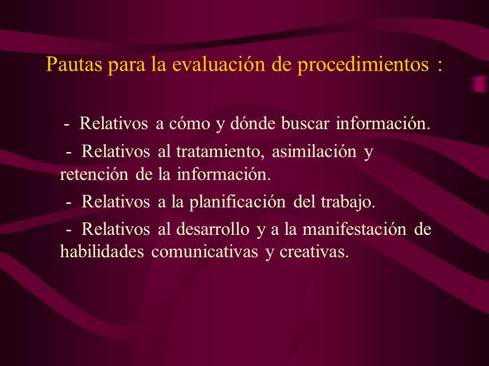 Pautas para la evaluación de procedimientos : - Relativos a cómo y dónde buscar información. - Relativos al tratamiento, asimilación y retención de la