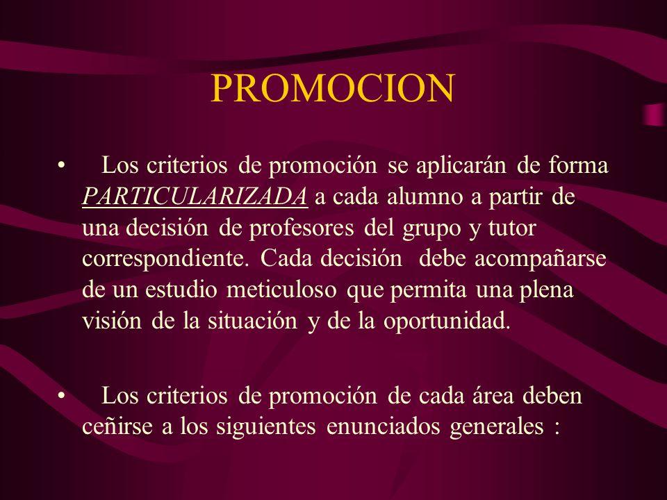 PROMOCION Los criterios de promoción se aplicarán de forma PARTICULARIZADA a cada alumno a partir de una decisión de profesores del grupo y tutor corr