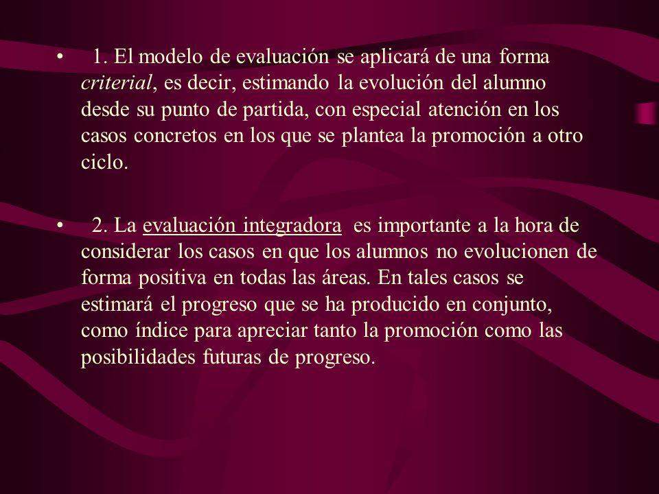 1. El modelo de evaluación se aplicará de una forma criterial, es decir, estimando la evolución del alumno desde su punto de partida, con especial ate