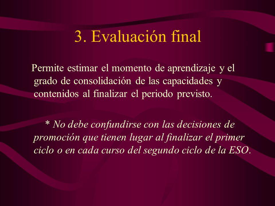 3. Evaluación final Permite estimar el momento de aprendizaje y el grado de consolidación de las capacidades y contenidos al finalizar el periodo prev