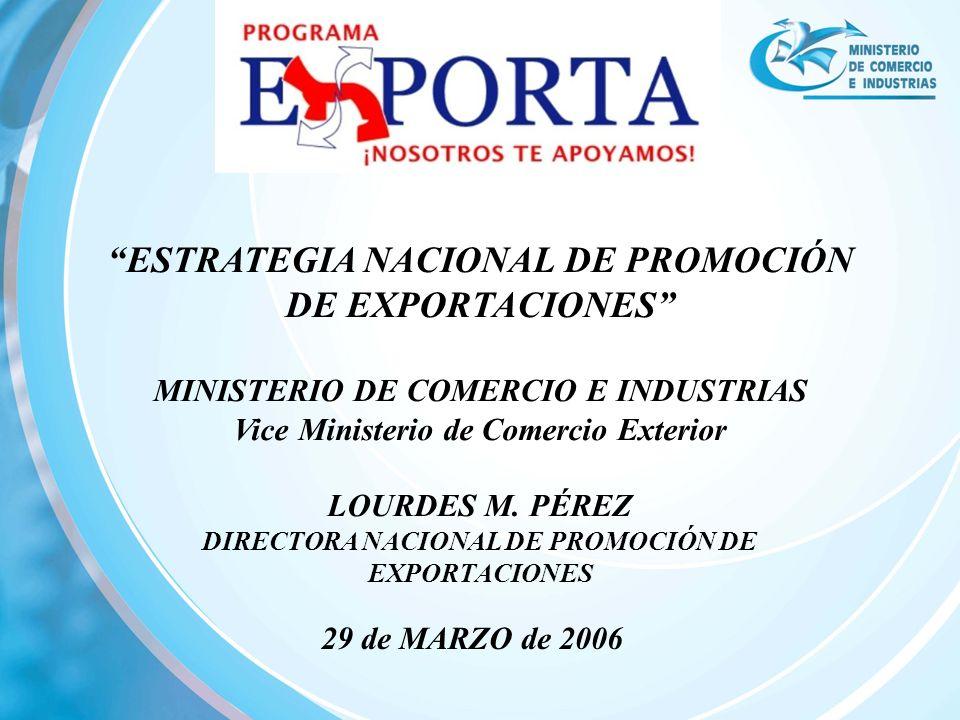 29 de MARZO de 2006 ESTRATEGIA NACIONAL DE PROMOCIÓN DE EXPORTACIONES MINISTERIO DE COMERCIO E INDUSTRIAS Vice Ministerio de Comercio Exterior LOURDES