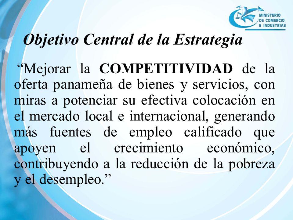 Mejorar la COMPETITIVIDAD de la oferta panameña de bienes y servicios, con miras a potenciar su efectiva colocación en el mercado local e internaciona