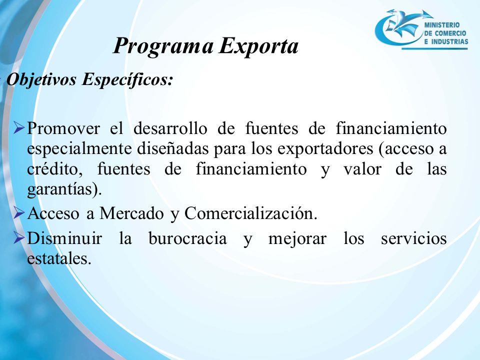 Objetivos Específicos: Promover el desarrollo de fuentes de financiamiento especialmente diseñadas para los exportadores (acceso a crédito, fuentes de