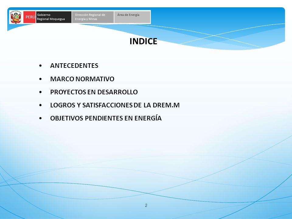 2 INDICE ANTECEDENTES MARCO NORMATIVO PROYECTOS EN DESARROLLO LOGROS Y SATISFACCIONES DE LA DREM.M OBJETIVOS PENDIENTES EN ENERGÍA