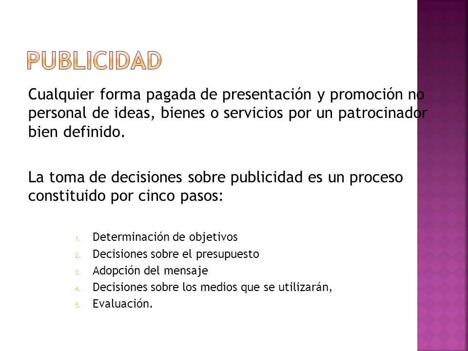 Cualquier forma pagada de presentación y promoción no personal de ideas, bienes o servicios por un patrocinador bien definido. La toma de decisiones s