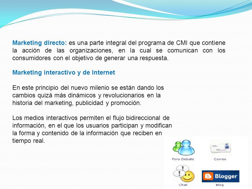Marketing directo: es una parte integral del programa de CMI que contiene la acción de las organizaciones, en la cual se comunican con los consumidore