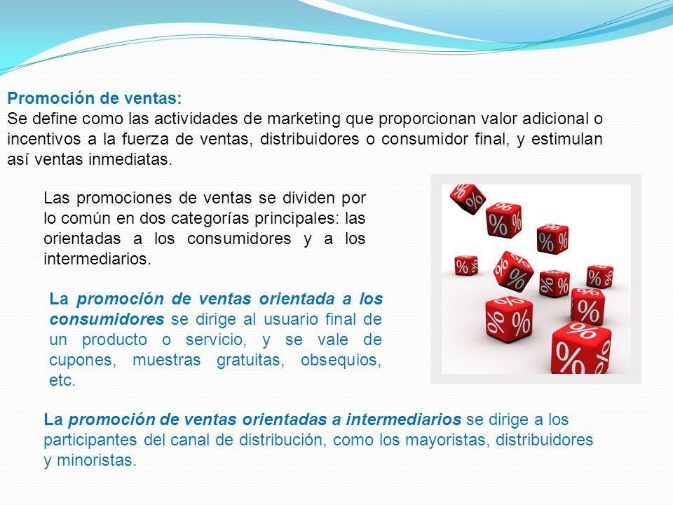Promoción de ventas: Se define como las actividades de marketing que proporcionan valor adicional o incentivos a la fuerza de ventas, distribuidores o