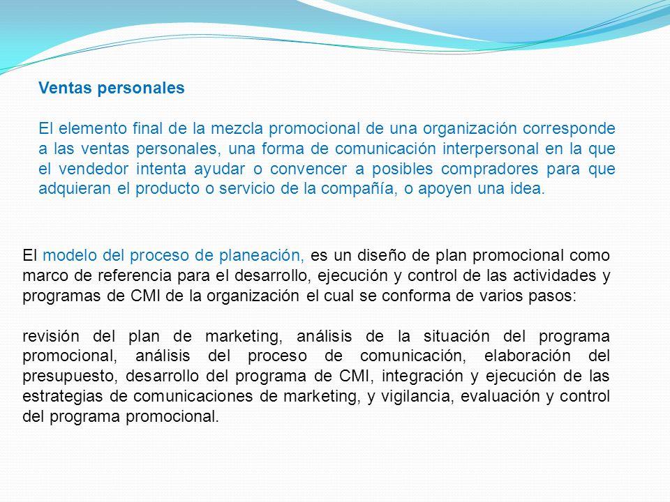 Ventas personales El elemento final de la mezcla promocional de una organización corresponde a las ventas personales, una forma de comunicación interp