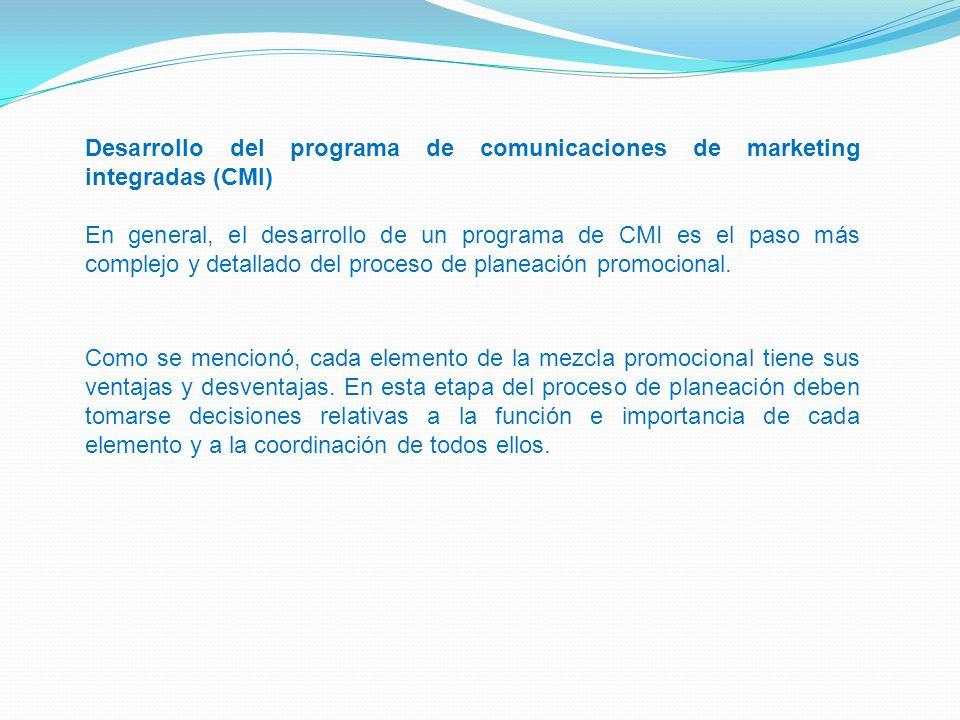 Desarrollo del programa de comunicaciones de marketing integradas (CMI) En general, el desarrollo de un programa de CMI es el paso más complejo y deta