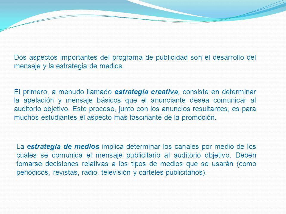 Dos aspectos importantes del programa de publicidad son el desarrollo del mensaje y la estrategia de medios. El primero, a menudo llamado estrategia c