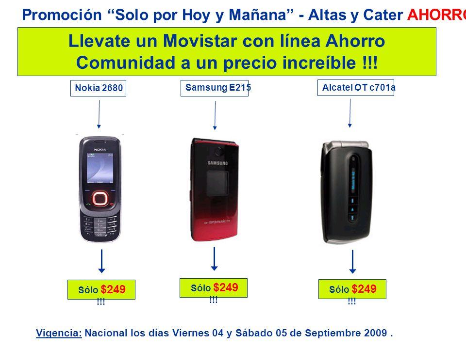 Llevate un Movistar con línea Ahorro Comunidad a un precio increíble !!! Sólo $249 !!! Nokia 2680 Sólo $249 !!! Alcatel OT c701a Sólo $249 !!! Samsung