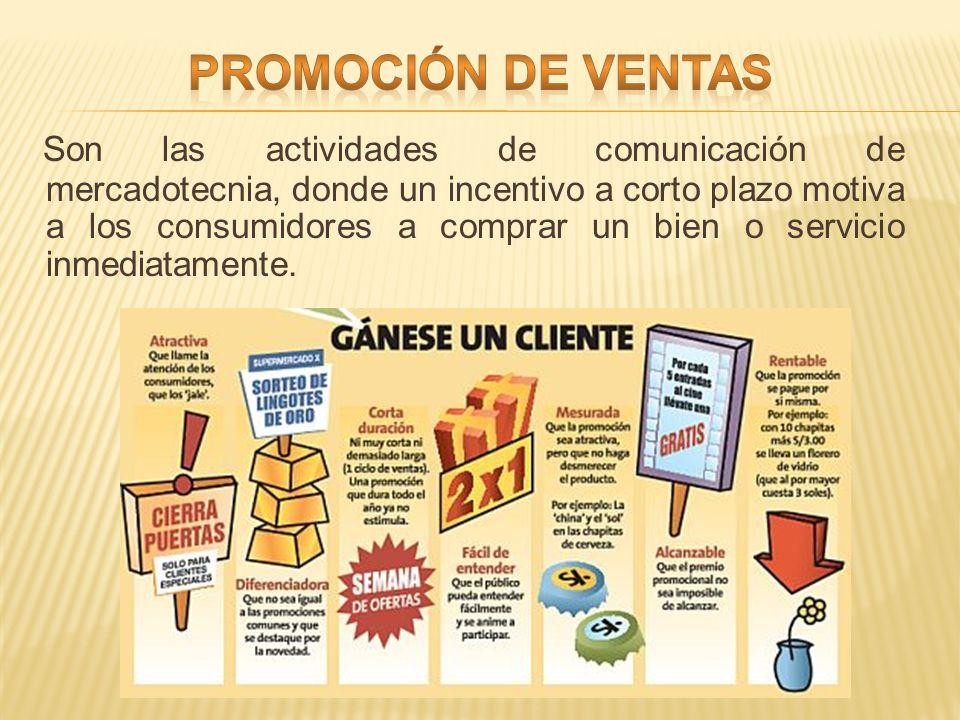 Son las actividades de comunicación de mercadotecnia, donde un incentivo a corto plazo motiva a los consumidores a comprar un bien o servicio inmediatamente.