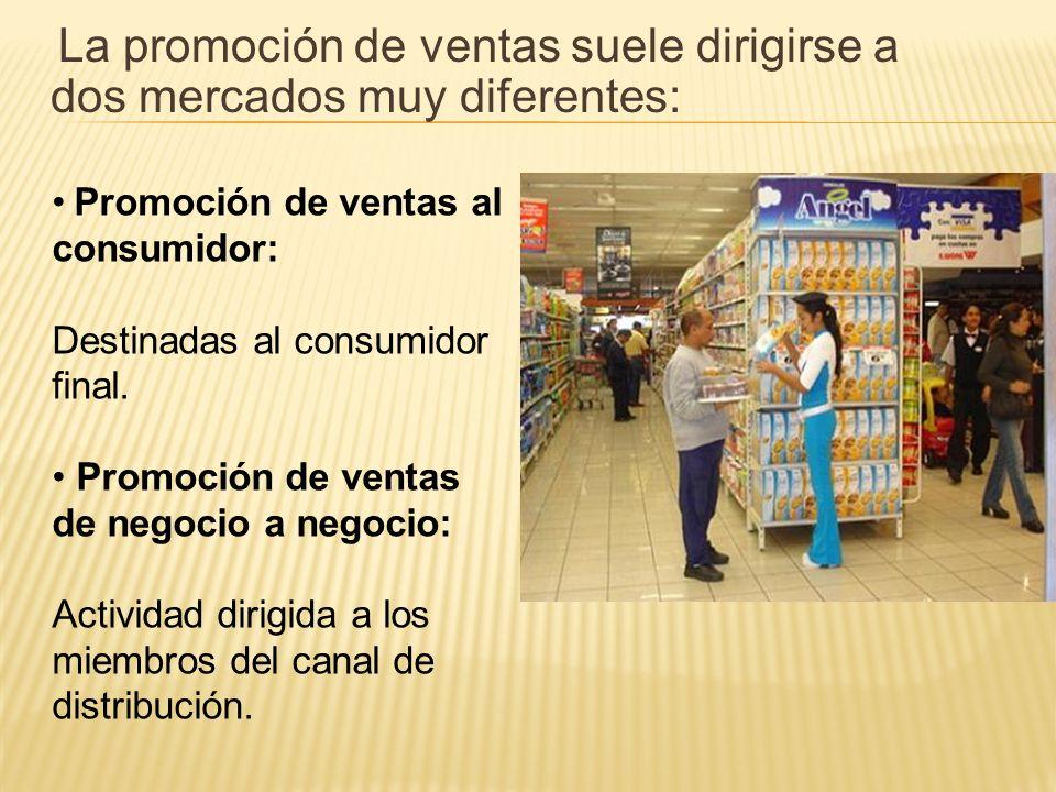 La promoción de ventas suele dirigirse a dos mercados muy diferentes: Promoción de ventas al consumidor: Destinadas al consumidor final.