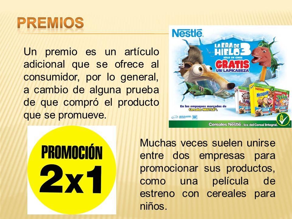 Un premio es un artículo adicional que se ofrece al consumidor, por lo general, a cambio de alguna prueba de que compró el producto que se promueve.