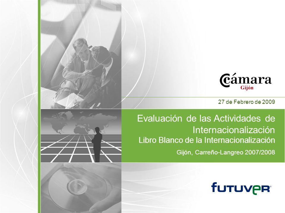 Evaluación de las Actividades de Internacionalización Libro Blanco de la Internacionalización Gijón, Carreño-Langreo 2007/2008 27 de Febrero de 2009