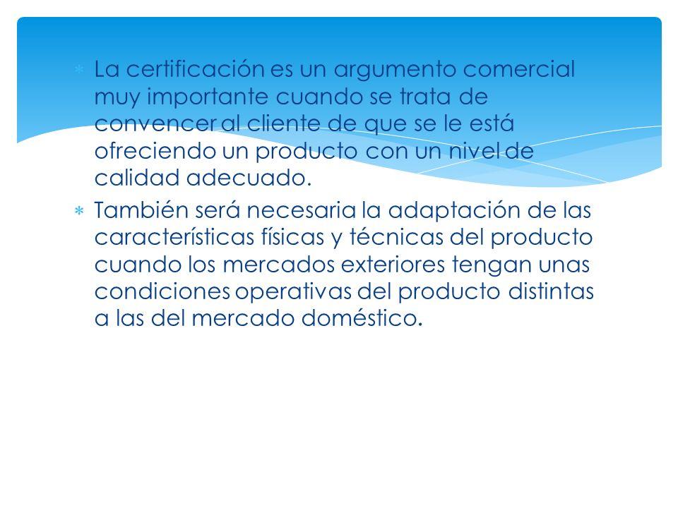 La certificación es un argumento comercial muy importante cuando se trata de convencer al cliente de que se le está ofreciendo un producto con un nive