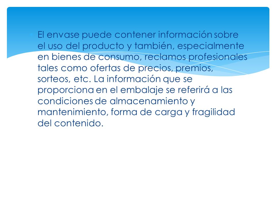 El envase puede contener información sobre el uso del producto y también, especialmente en bienes de consumo, reclamos profesionales tales como oferta