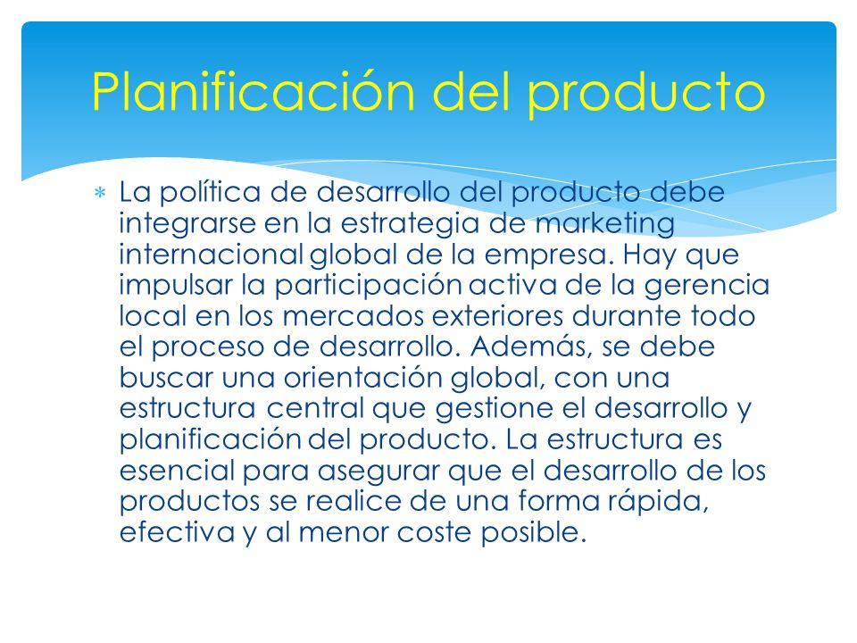 La política de desarrollo del producto debe integrarse en la estrategia de marketing internacional global de la empresa. Hay que impulsar la participa