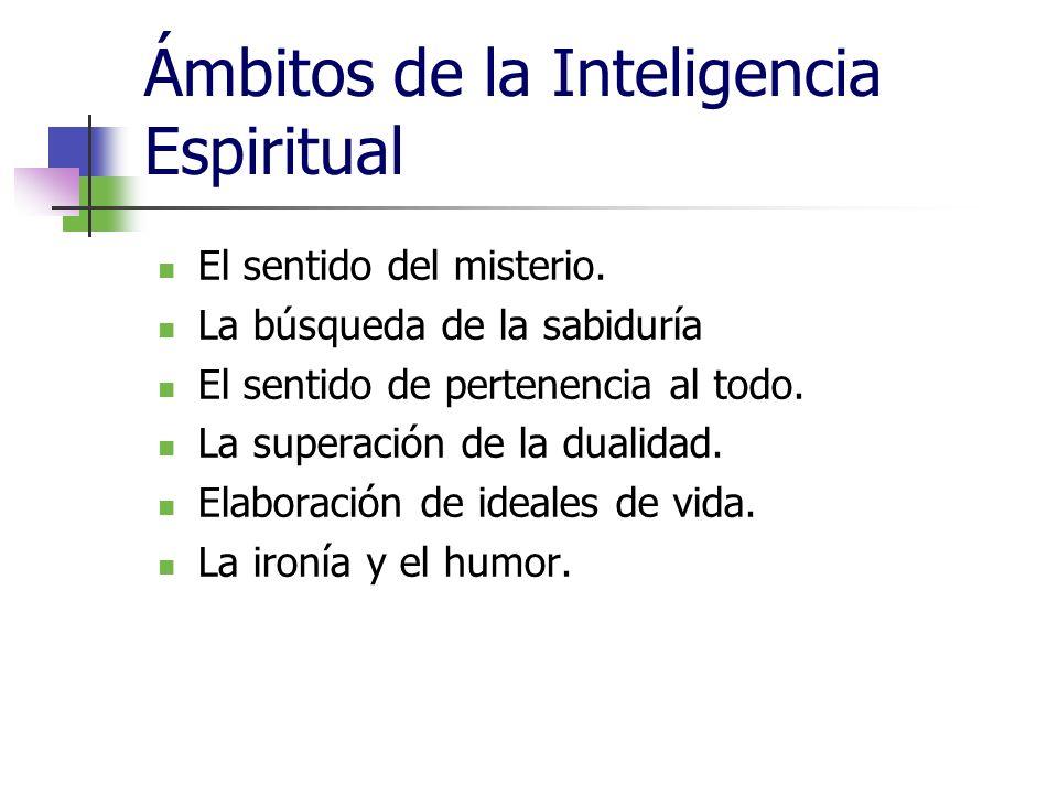 Ámbitos de la Inteligencia Espiritual El sentido del misterio. La búsqueda de la sabiduría El sentido de pertenencia al todo. La superación de la dual