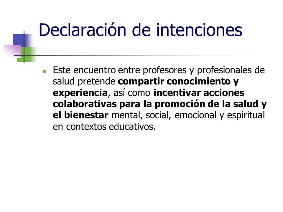 Declaración de intenciones Este encuentro entre profesores y profesionales de salud pretende compartir conocimiento y experiencia, así como incentivar acciones colaborativas para la promoción de la salud y el bienestar mental, social, emocional y espiritual en contextos educativos.