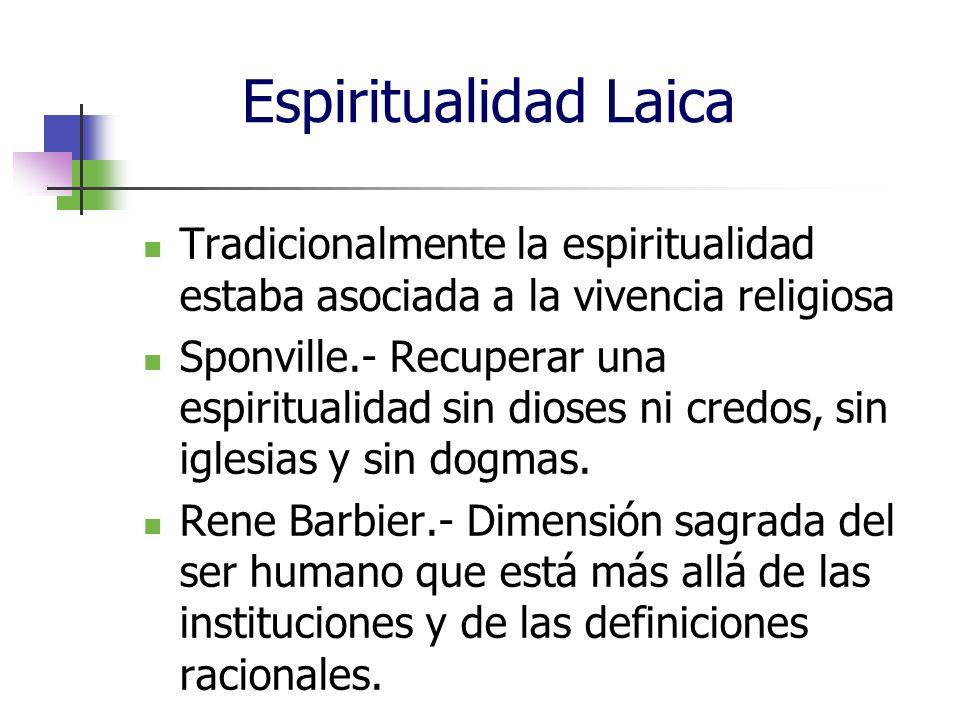 Espiritualidad Laica Tradicionalmente la espiritualidad estaba asociada a la vivencia religiosa Sponville.- Recuperar una espiritualidad sin dioses ni credos, sin iglesias y sin dogmas.