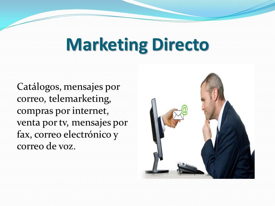 Marketing Directo Catálogos, mensajes por correo, telemarketing, compras por internet, venta por tv, mensajes por fax, correo electrónico y correo de