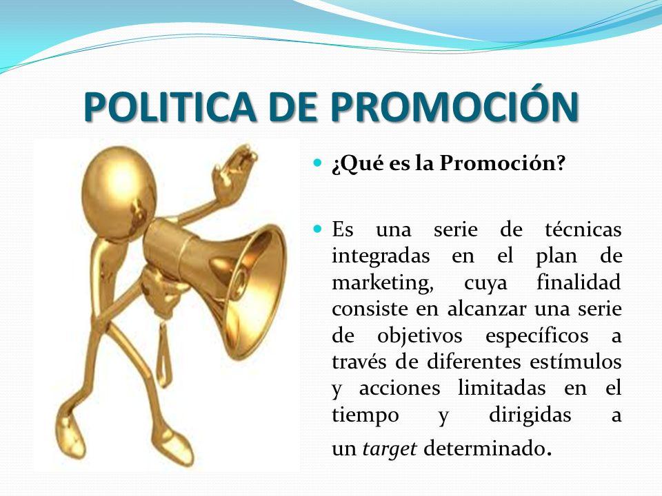 OBJETIVO DE LA POLITICA DE PROMOCIÓN El objetivo de una promoción es ofrecer al consumidor un incentivo para la compra o adquisición de un producto o servicio a corto plazo, lo que se traduce en un incremento puntual de las ventas.