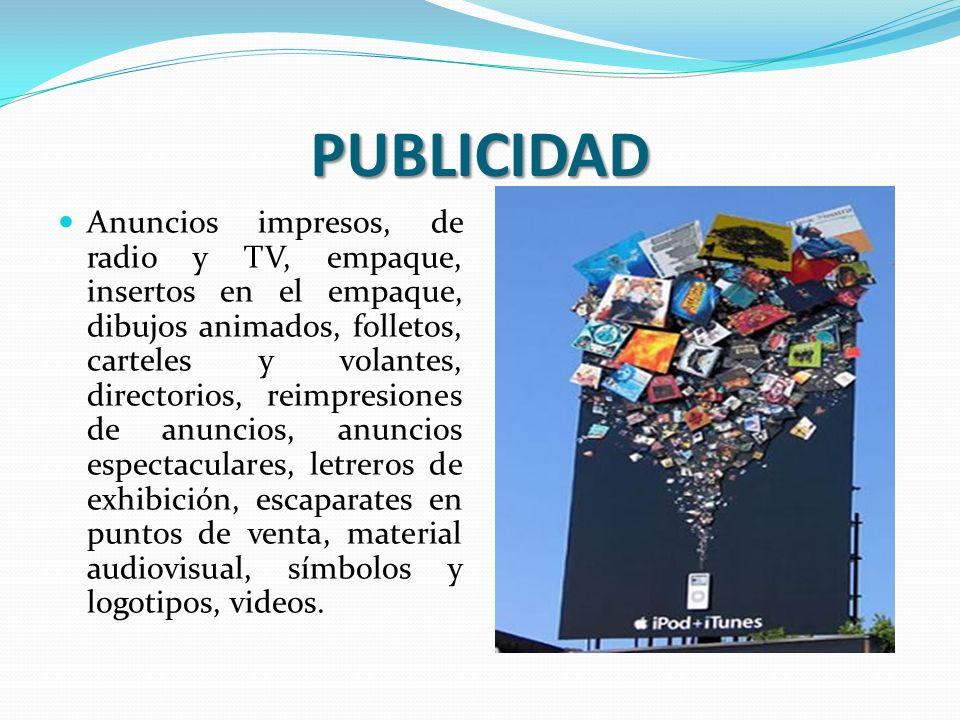 PUBLICIDAD Anuncios impresos, de radio y TV, empaque, insertos en el empaque, dibujos animados, folletos, carteles y volantes, directorios, reimpresio