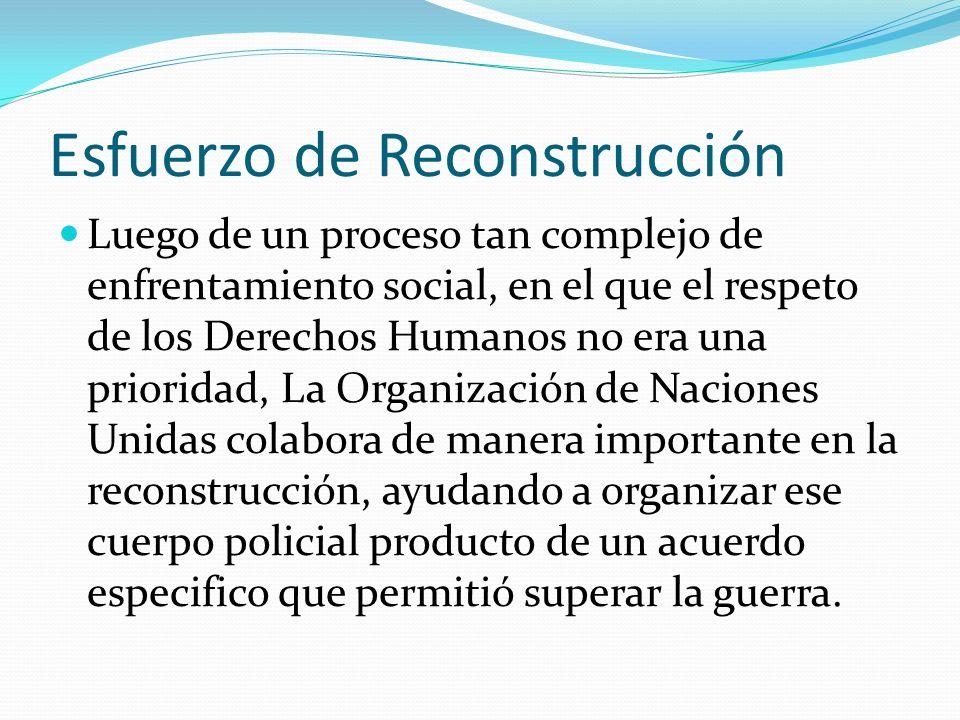 Esfuerzo de Reconstrucción Luego de un proceso tan complejo de enfrentamiento social, en el que el respeto de los Derechos Humanos no era una priorida
