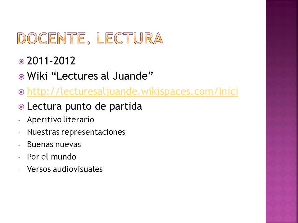 2011-2012 Wiki Lectures al Juande http://lecturesaljuande.wikispaces.com/Inici Lectura punto de partida - Aperitivo literario - Nuestras representacio