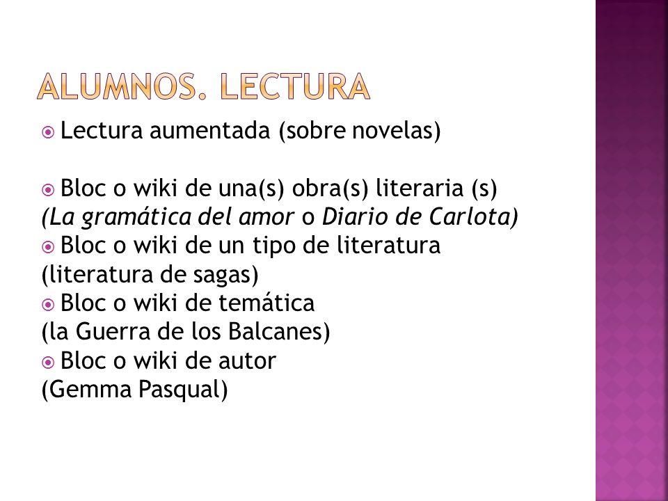 Lectura aumentada (sobre novelas) Bloc o wiki de una(s) obra(s) literaria (s) (La gramática del amor o Diario de Carlota) Bloc o wiki de un tipo de li