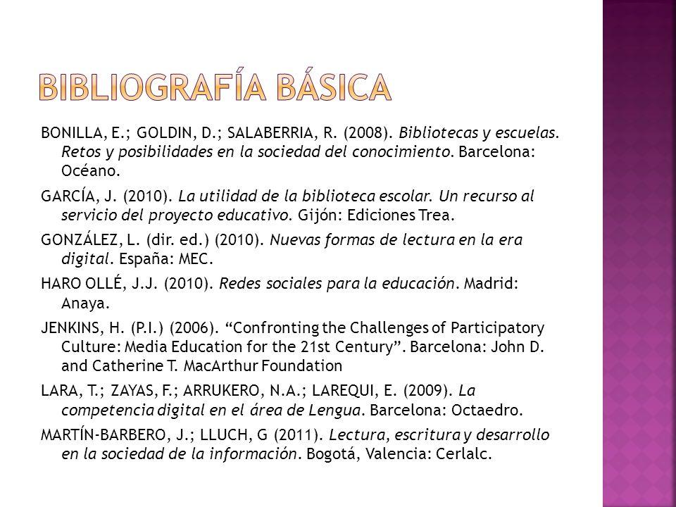 BONILLA, E.; GOLDIN, D.; SALABERRIA, R. (2008). Bibliotecas y escuelas. Retos y posibilidades en la sociedad del conocimiento. Barcelona: Océano. GARC
