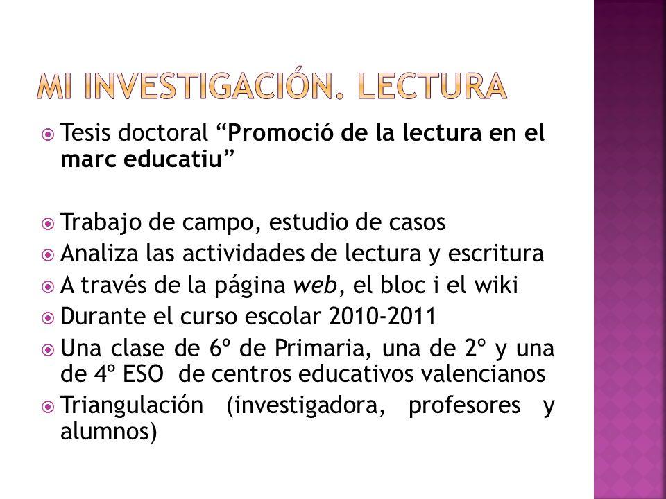 Tesis doctoral Promoció de la lectura en el marc educatiu Trabajo de campo, estudio de casos Analiza las actividades de lectura y escritura A través d
