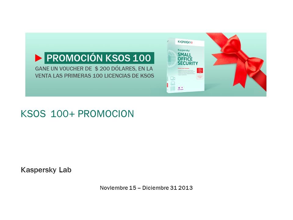 PROMOCION KSOS 100 2 Vigencia: Válida del 15 de noviembre al 31 de diciembre de 2013.