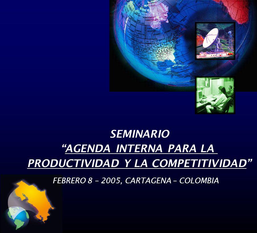 SEMINARIO AGENDA INTERNA PARA LA PRODUCTIVIDAD Y LA COMPETITIVIDAD FEBRERO 8 – 2005, CARTAGENA – COLOMBIA