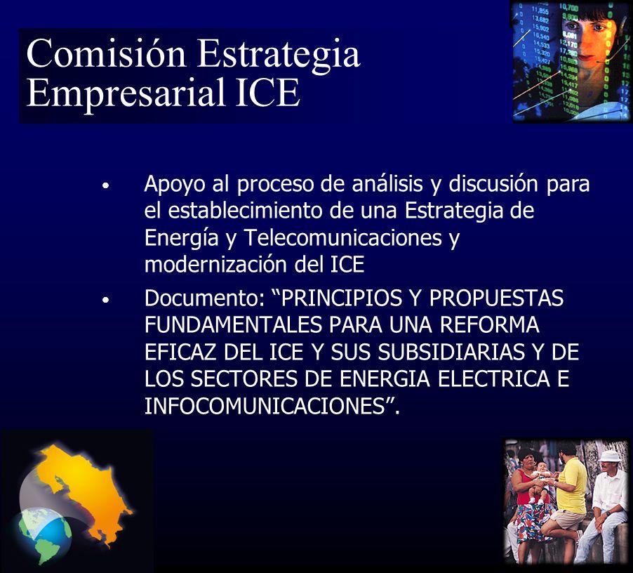 Comisión Estrategia Empresarial ICE Apoyo al proceso de análisis y discusión para el establecimiento de una Estrategia de Energía y Telecomunicaciones y modernización del ICE Documento: PRINCIPIOS Y PROPUESTAS FUNDAMENTALES PARA UNA REFORMA EFICAZ DEL ICE Y SUS SUBSIDIARIAS Y DE LOS SECTORES DE ENERGIA ELECTRICA E INFOCOMUNICACIONES.