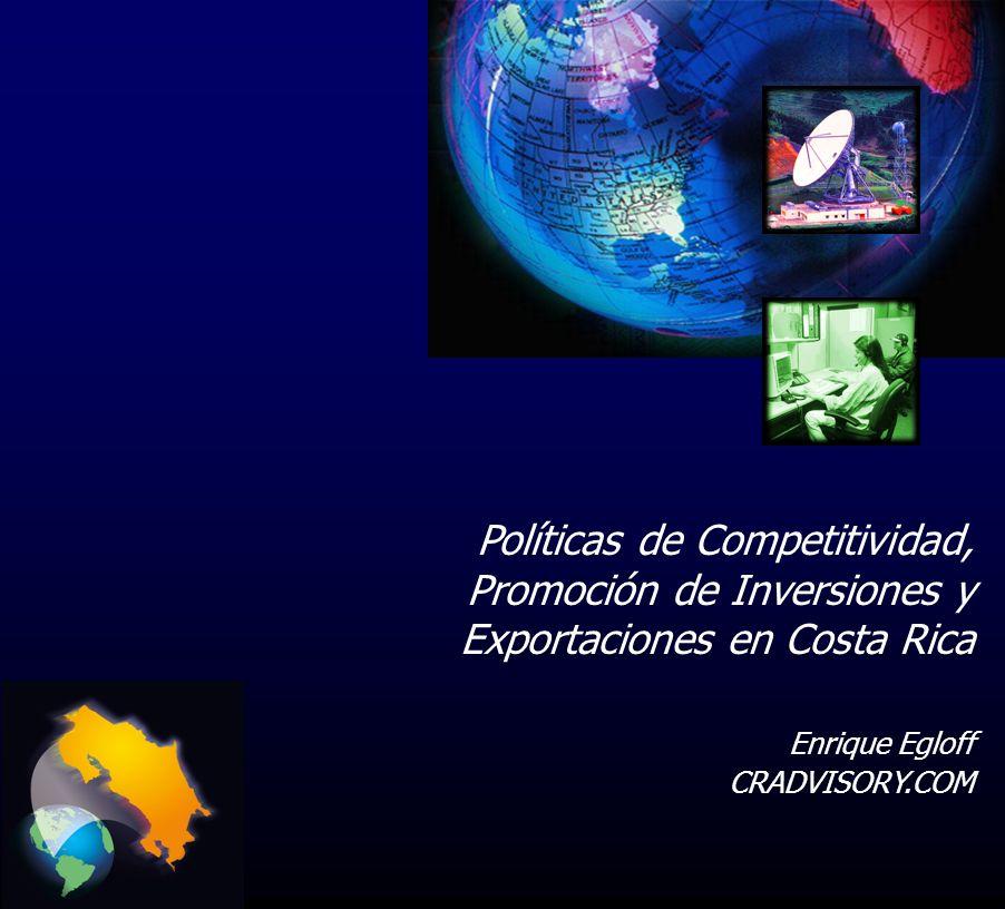 Políticas de Competitividad, Promoción de Inversiones y Exportaciones en Costa Rica Enrique Egloff CRADVISORY.COM