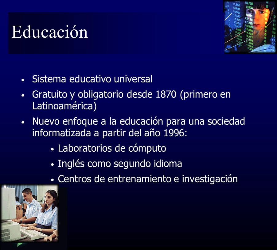 Sistema educativo universal Gratuito y obligatorio desde 1870 (primero en Latinoamérica) Nuevo enfoque a la educación para una sociedad informatizada a partir del año 1996: Laboratorios de cómputo Inglés como segundo idioma Centros de entrenamiento e investigación Educación