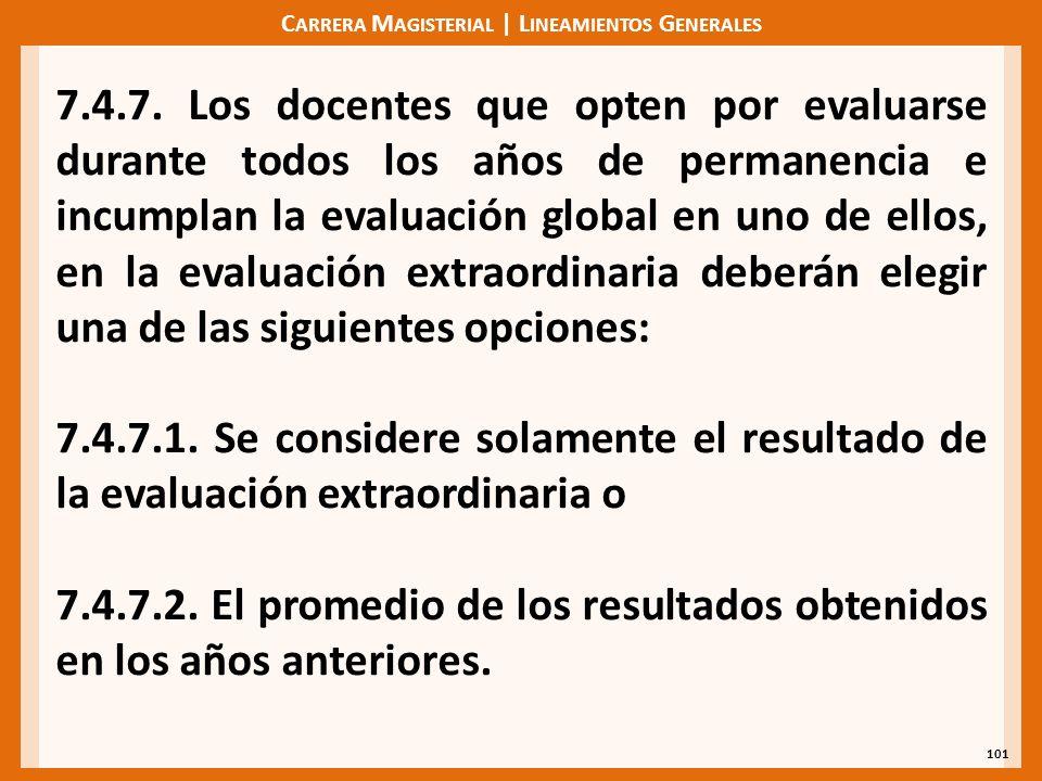 C ARRERA M AGISTERIAL | L INEAMIENTOS G ENERALES 101 7.4.7. Los docentes que opten por evaluarse durante todos los años de permanencia e incumplan la