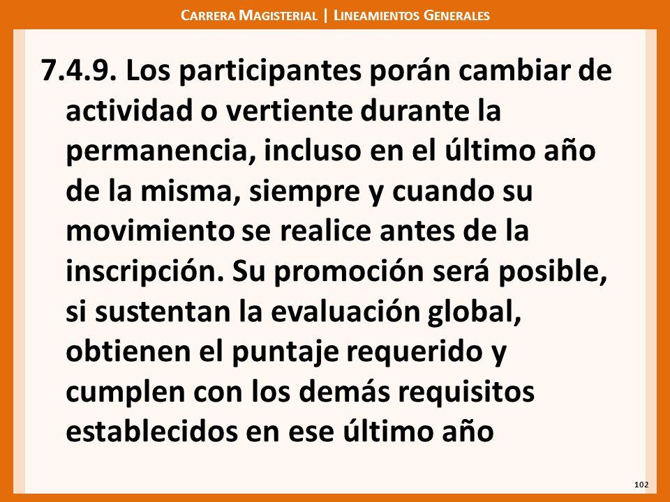 C ARRERA M AGISTERIAL | L INEAMIENTOS G ENERALES 7.4.9. Los participantes porán cambiar de actividad o vertiente durante la permanencia, incluso en el