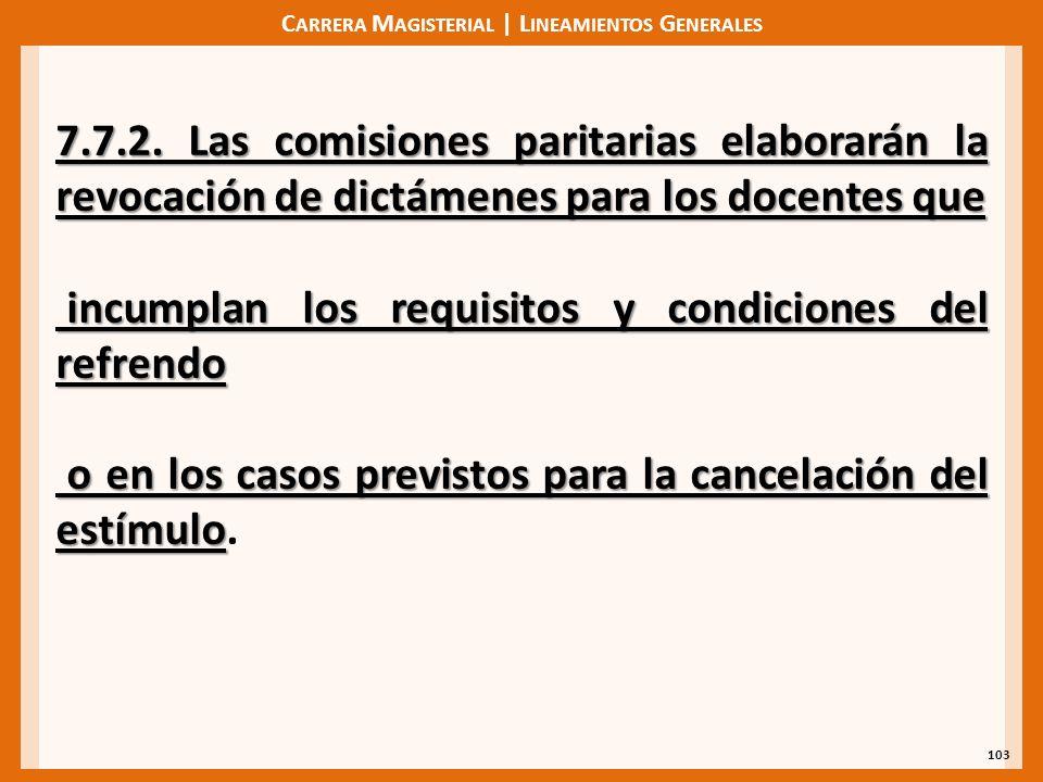 C ARRERA M AGISTERIAL | L INEAMIENTOS G ENERALES 103 7.7.2. Las comisiones paritarias elaborarán la revocación de dictámenes para los docentes que inc