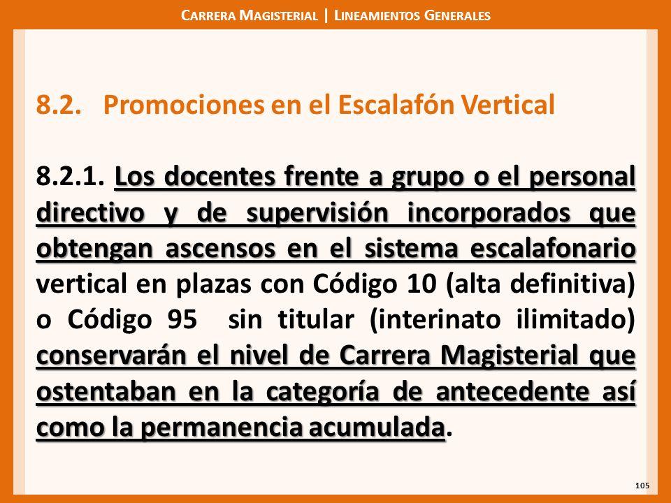 C ARRERA M AGISTERIAL | L INEAMIENTOS G ENERALES 105 8.2.Promociones en el Escalafón Vertical Los docentes frente a grupo o el personal directivo y de