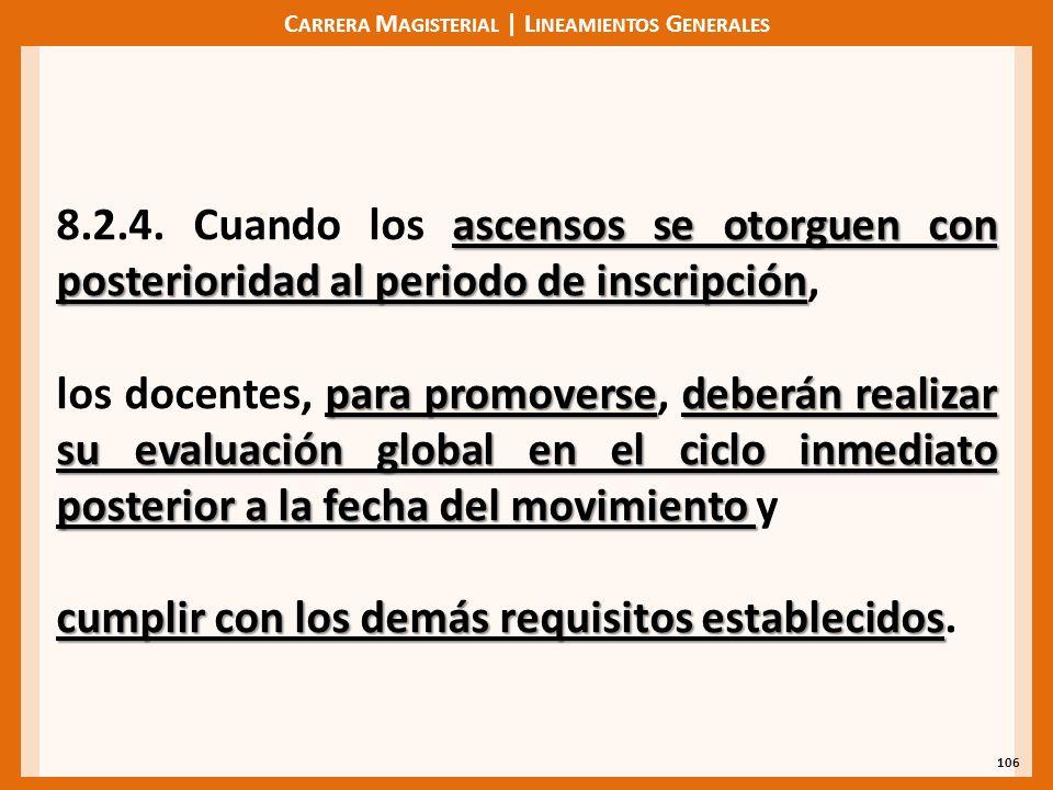 C ARRERA M AGISTERIAL | L INEAMIENTOS G ENERALES 106 ascensos se otorguen con posterioridad al periodo de inscripción 8.2.4. Cuando los ascensos se ot