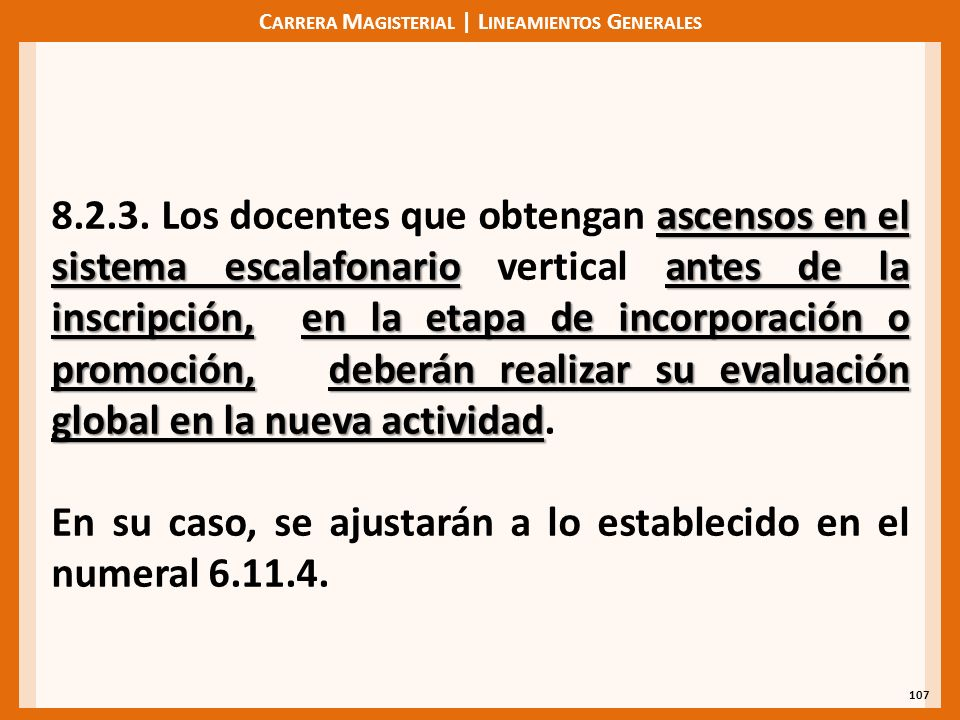 C ARRERA M AGISTERIAL | L INEAMIENTOS G ENERALES 107 ascensos en el sistema escalafonarioantes de la inscripción,en la etapa de incorporación o promoción,deberán realizar su evaluación global en la nueva actividad 8.2.3.