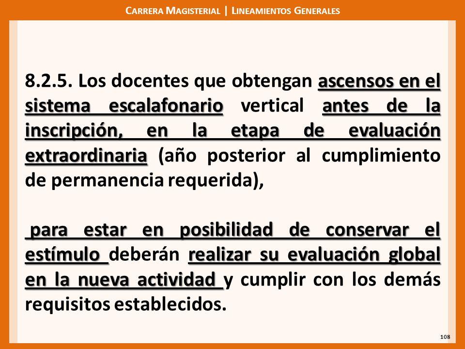 C ARRERA M AGISTERIAL | L INEAMIENTOS G ENERALES 108 ascensos en el sistema escalafonarioantes de la inscripción, en la etapa de evaluación extraordinaria 8.2.5.