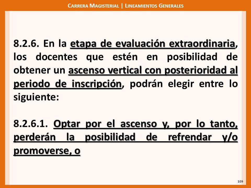 C ARRERA M AGISTERIAL | L INEAMIENTOS G ENERALES 109 etapa de evaluación extraordinaria ascenso vertical con posterioridad al periodo de inscripción 8.2.6.