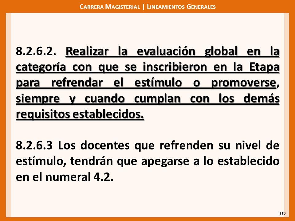 C ARRERA M AGISTERIAL | L INEAMIENTOS G ENERALES 110 Realizar la evaluación global en la categoría con que se inscribieron en la Etapa para refrendar el estímulo o promoverse siempre y cuando cumplan con los demás requisitos establecidos.