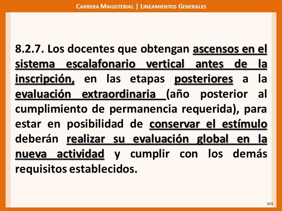 C ARRERA M AGISTERIAL | L INEAMIENTOS G ENERALES 111 ascensos en el sistema escalafonario vertical antes de la inscripción,posteriores evaluación extraordinaria conservar el estímulo realizar su evaluación global en la nueva actividad 8.2.7.