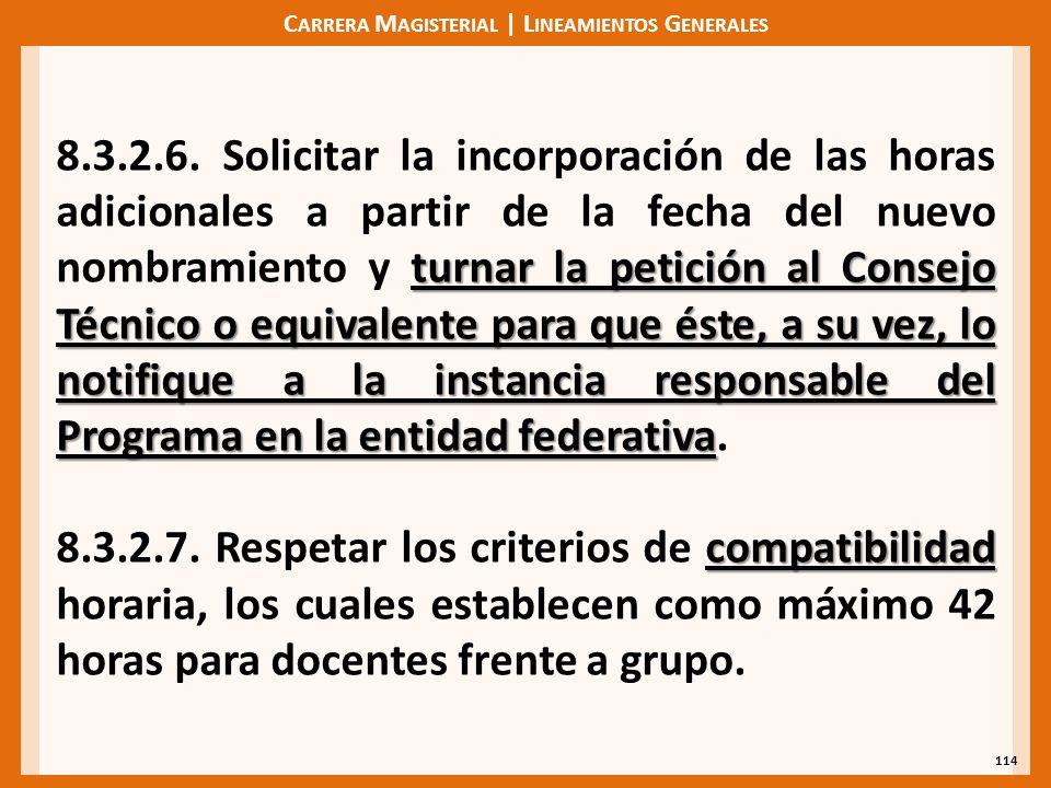 C ARRERA M AGISTERIAL | L INEAMIENTOS G ENERALES 114 turnar la petición al Consejo Técnico o equivalente para que éste, a su vez, lo notifique a la instancia responsable del Programa en la entidad federativa 8.3.2.6.