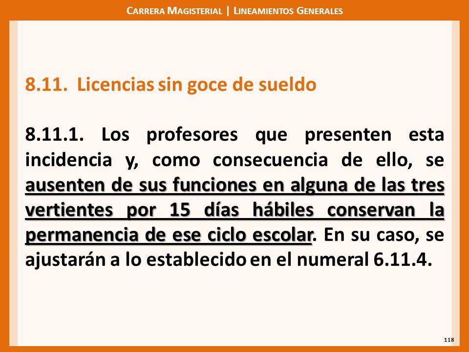 C ARRERA M AGISTERIAL | L INEAMIENTOS G ENERALES 118 8.11. Licencias sin goce de sueldo ausenten de sus funciones en alguna de las tres vertientes por